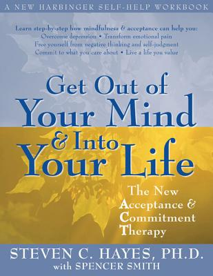 Get Out of Your Mind & Into Your Life By Hayes, Steven C./ Smith, Spencer